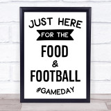 Just Here For Food And Football Quote Typogrophy Wall Art Print