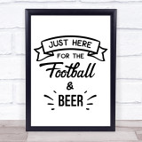 Just Here For Football And Beer Quote Typogrophy Wall Art Print