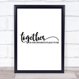 Together Is Our Favourite Place Quote Typogrophy Wall Art Print
