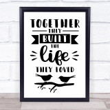 Together They Built The Life They Loved Quote Typogrophy Wall Art Print