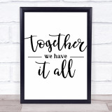 Together We Have It All Quote Typogrophy Wall Art Print