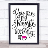 You Are My Favourite Work Of Art Quote Typogrophy Wall Art Print