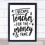 Teacher For Money And Fame Funny Quote Typogrophy Wall Art Print