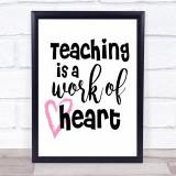 Teacher Teaching Is A Work Of Heart Quote Typogrophy Wall Art Print