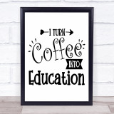 Teacher Turn Coffee Into Education Quote Typogrophy Wall Art Print