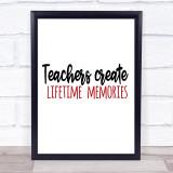 Teachers Create Lifetime Memories Quote Typogrophy Wall Art Print