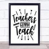 Teachers Gonna Teach Sign Quote Typogrophy Wall Art Print