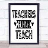 Teachers Gonna Teach Quote Typogrophy Wall Art Print