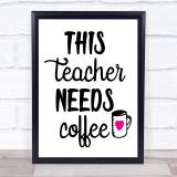 This Teacher Needs Coffee Quote Typogrophy Wall Art Print