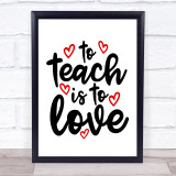 To Teach Is To Love Quote Typogrophy Wall Art Print