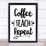 Coffee Teach Repeat Quote Typogrophy Wall Art Print