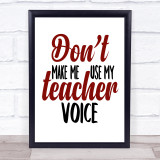 Don't Make Me Use My Teacher Voice Quote Typogrophy Wall Art Print