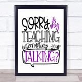 Funny Teacher Teaching Interrupting Talking Quote Typogrophy Wall Art Print