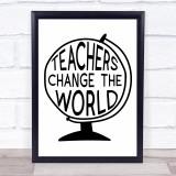 Globe Teachers Change The World Quote Typogrophy Wall Art Print