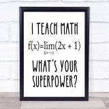 I Teach Math What's Your Superpower Teacher Quote Typogrophy Wall Art Print