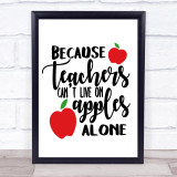 Because Teachers Can't Live On Apples Alone Quote Typogrophy Wall Art Print