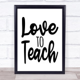 Love To Teach Quote Typogrophy Wall Art Print