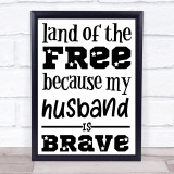 Military Land Of The Free Husband Brave Quote Typogrophy Wall Art Print