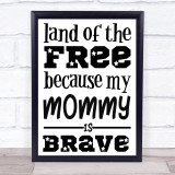 Military Land Of The Free Mommy Brave Quote Typogrophy Wall Art Print