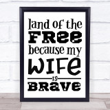 Military Land Of The Free Wife Brave Quote Typogrophy Wall Art Print