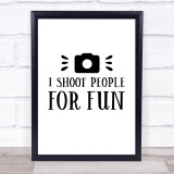 Funny Photographer Shoot People For Fun Quote Typogrophy Wall Art Print