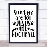 Sundays Jesus And Football Quote Typogrophy Wall Art Print