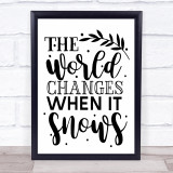 The World Changes When It Snows Quote Typogrophy Wall Art Print