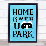 Home Is Where You Park Blue Caravan Quote Typogrophy Wall Art Print