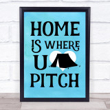 Home Is Where You Pitch Blue Tent Quote Typogrophy Wall Art Print