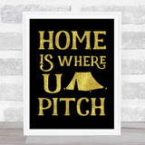 Home Is Where You Pitch Tent Gold Black Quote Typogrophy Wall Art Print