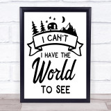 I Can't I Have The World To See Caravan Quote Typogrophy Wall Art Print