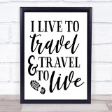 I Live To Ravel And Travel To Live Quote Typogrophy Wall Art Print