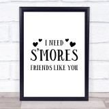 I Need Smore Friends Like You Quote Typogrophy Wall Art Print