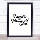 I Need Vitamin Sea Quote Typogrophy Wall Art Print