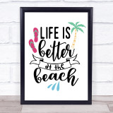Life Is Better At The Beach Quote Typogrophy Wall Art Print