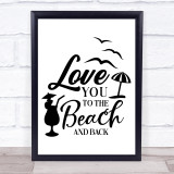 Love You To The Beach & Back Quote Typogrophy Wall Art Print