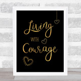 Living With Courage Gold Black Quote Typogrophy Wall Art Print