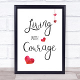 Living With Courage Quote Typogrophy Wall Art Print