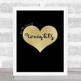 Love Weights Black Gold Quote Typogrophy Wall Art Print