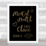 Mental Health Not A Choice Gold Black Quote Typogrophy Wall Art Print