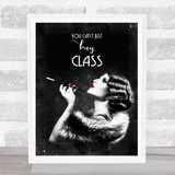 Vintage You Can't Just Buy Class Black & White Lady Smoking Wall Art Print