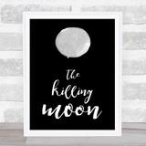 The Killing Moon Decorative Wall Art Print