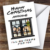 Friends Happy Christmas I'll Be There For You Personalised Christmas Card