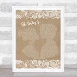 Eternal Oh Baby I… Burlap & Lace Song Lyric Music Art Print