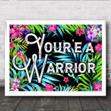 Tropical Floral Gothic Typography You're A Warrior Home Wall Art Print
