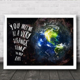 You Met Me At A Very Strange Time In My Life Quote Statement Wall Art Print