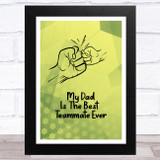 Father Is The Best Teammate Ever Dad Father's Day Gift Wall Art Print