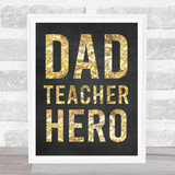 Gold Dad Teacher Hero Typographic Print Dad Father's Day Gift Wall Art Print