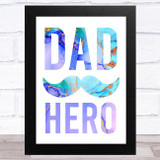 Moustache Dad Painted Typography Dad Hero Dad Father's Day Gift Wall Art Print
