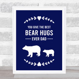 Best Bear Hugs Ever Dad Dad Father's Day Gift Wall Art Print